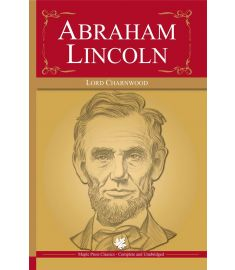 A Complete Biography Of Abraham Lincoln