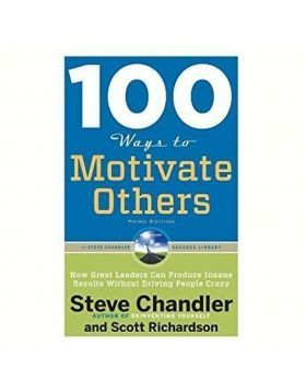 100 Ways To Motivate Others(How Great Leaders Can Produce Insane Results Without Driving People Crazy)
